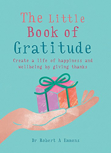 The Little Book of Gratitude: Create a life of happiness and wellbeing by giving thanks (MBS Little book of...) Lifes Little Book