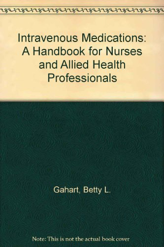 Intravenous Medications: A Handbook for Nurses and Allied Health Professionals/1995 (Intravenous Medications: A Handbook
