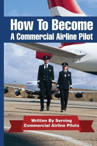 How To Become A Commercial Airline Pilot: Written By Serving Commercial Airline Pilots: 1 by Cohen, Jason published by CreateSpace Independent Publishing Platform (2011)