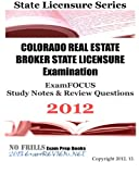 COLORADO REAL ESTATE BROKER STATE LICENSURE Examination ExamFOCUS Study Notes and Review Questions 2012, ExamREVIEW, 1477468455