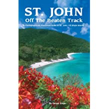 St. John Off The Beaten Track: A Photograpgically Illustrated Guide to St. John, US Virgin Islands