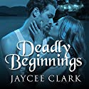 Deadly Beginnings: Kinncaid Brothers Series #0.5 Audiobook by Jaycee Clark Narrated by Johanna Parker