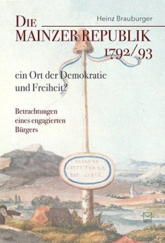 Die Mainzer Republik 1792/93 - ein Ort der Demokratie und Freiheit? Betrachtungen eines engagierten Bürgers