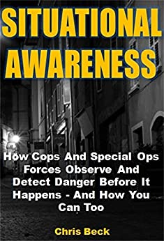 Situational Awareness: How Cops And Special Ops Forces Observe And Detect Danger Before It Happens - And How You Can Too - Kindle edition by Chris Beck. Politics & Social Sciences Kindle eBooks @ Amazon.com.