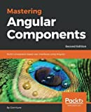 Mastering Angular Components - Second Edition: Build component-based user interfaces using Angular