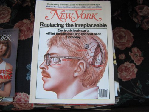New York Magazine (REPLACING THE IRREPLACEABLE...Electronic Body Parts Will Let The Blind See & The Deaf Hear . SOMEDAY !)