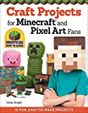 Craft Projects for Minecraft(R) and Pixel Art Fans: 15 Fun, Easy-to-Make Projects