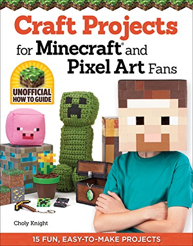 Craft Projects for Minecraft and Pixel Art Fans: 15 Fun, Easy-to-Make Projects (Design Originals) Create IRL Versions of Creepers, Tools, & Blocks in the Pixelated Style of Your Favorite Video - Character Game Video Make A