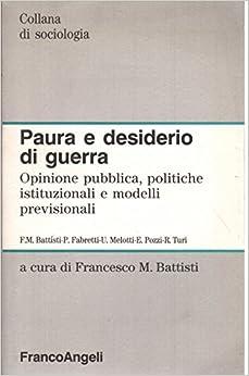 Paura e desiderio di guerra: Opinione pubblica, politiche istituzionali e modelli previsionali (Collana di sociologia) (Italian Edition)