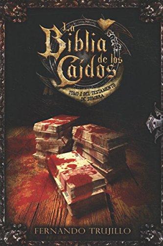 La Biblia de los Caidos. Tomo 2 del testamento de Sombra. (Spanish Edition) [Trujillo Sanz, Fernando] (Tapa Blanda)