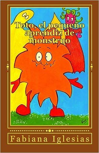 Toto, el pequeño aprendiz de monstruo: Amazon.es: Fabiana ...