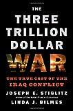 The Three Trillion Dollar War, Joseph E. Stiglitz and Linda J. Bilmes, 0393067017