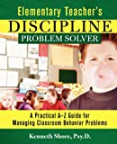 Elementary Teacher's Discipline Problem Solver, Kenneth Shore, 0787965995