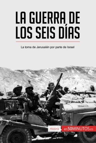 La guerra de los Seis Das: La toma de Jerusaln por parte de Israel (Spanish Edition)