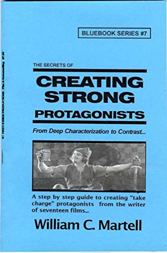(Creating Strong Protagonists (Screenwriting Blue Books Book 7))