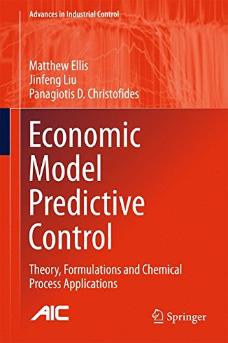 Economic Model Predictive Control: Theory, Formulations and Chemical Process Applications (Advances in Industrial Contro