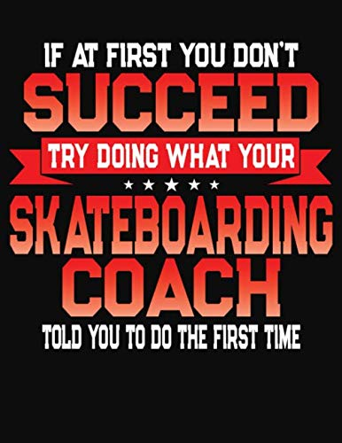 If At First You Don't Succeed Try Doing What Your Skateboarding Coach Told You To Do The First Time: College Ruled Composition Notebook Journal por J M Skinner