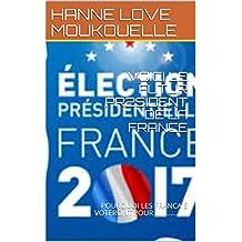 VOICI LE FUTUR  PR2SIDENT DE LA FRANCE : POURQUOI LES FRANCAIS VOTERONT POUR ................. (French Edition)