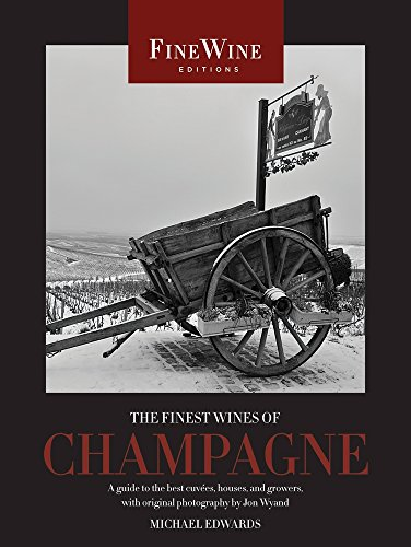 The Finest Wines of Champagne: A Guide to the Best Cuvées, Houses, and Growers (The World