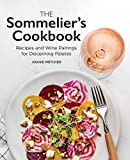 The Sommelier's Cookbook: Recipes and Wine Pairings for Discerning Palates