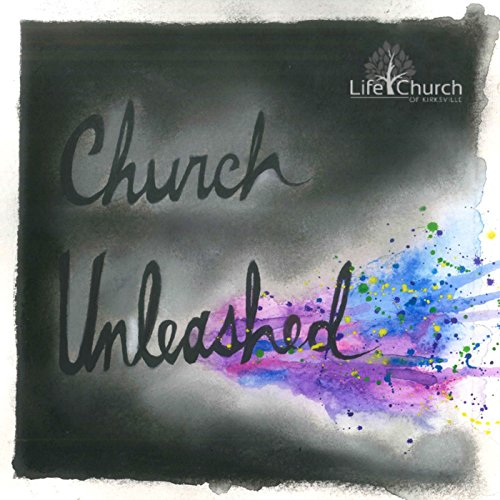 Life Church of Kirksville - Church Unleashed 2017