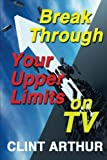 Break Through Your Upper Limits On TV