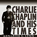 Charlie Chaplin and His Times Audiobook by Kenneth S. Lynn Narrated by Adams Morgan
