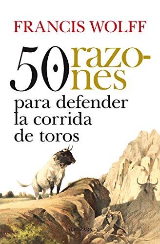 50 razones para defender la corrida de toros / 50 reasons to defend bullfighting: El libro que ha sentado las bases de la tauroetica y la defensa del ... defending the world of bull (Spanish Edition)