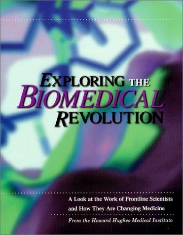 Exploring the Biomedical Revolution: A Look at the Work of Frontline Scientists and How They Are Changing Medicine (Howard Hughes Medical Institute)
