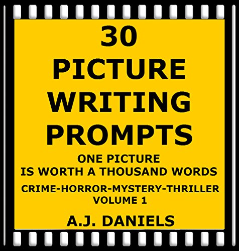 30 Picture Writing Prompts: One Picture is Worth a Thousand Words: Crime-Horror-Mystery-Thriller