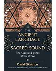 The Ancient Language of Sacred Sound: The Acoustic Science of the Divine