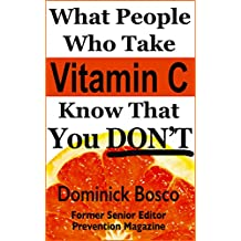 What People Who Take Vitamin C Know That You DON'T (What People Who Take Supplements Know That You DON'T Book 1)