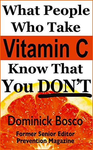 What People Who Take Vitamin C Know That You DON'T (What People Who Take Supplements Know That You DON'T Book 1) by [Bosco, Dominick]