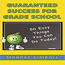 Guaranteed Success for Grade School: 50 Easy Things You Can Do Today! Audiobook by Marrae Kimball Narrated by Samantha V. Hutton