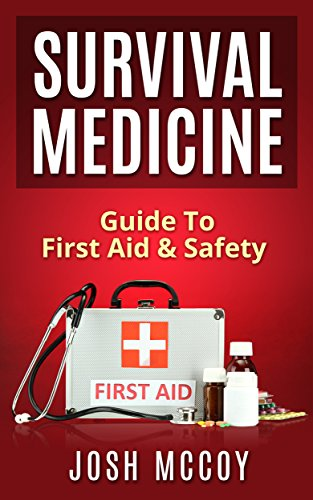 Survival Medicine: Prepper's Guide To Emergency First Aid & Safety (Essential Medical Skills) by [McCoy, Josh]