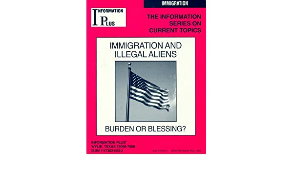 Immigration And Illegal Aliens Burden Or Blessing The
