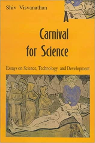 A Carnival For Science Essays On Science Technology And  A Carnival For Science Essays On Science Technology And Development Shiv  Visvanathan  Amazoncom Books