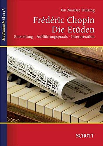 Frédéric Chopin: Die Etüden: Entstehung, Aufführungspraxis, Interpretation (Studienbuch Musik)