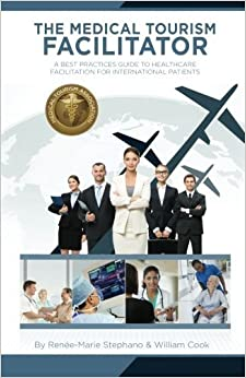 The Medical Tourism Facilitator: A Best Practices Guide to Healthcare Facilitation for International Patients by Ren?e-Marie Stephano (2013-09-13)