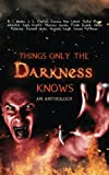 img - for Things Only the Darkness Knows: A horror anthology book / textbook / text book