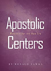 Apostolic Centers: Wineskin for the New Era (Building Apostolic-Prophetic Foundations Book 4)
