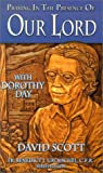 Praying in the Presence of Our Lord with Dorothy Day, Dorothy Day and David E. Scott, 0879739096