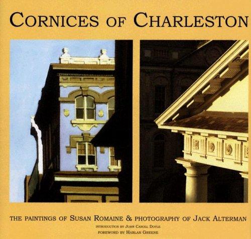 Cornices of Charleston: The Paintings of Susan Romaine & Photography of Jack - King Street Charleston South Carolina