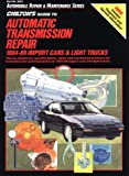 Chilton's Guide to Automatic Transmission Repair, 1984-1989 Import Cars and Trucks, Chilton Automotive Editorial Staff, 0801980534