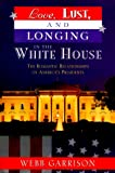 Love, Lust and Longing in the White House, Webb B. Garrison, 158182081X