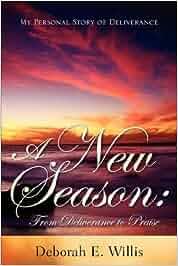 A new season: from deliverance to praise author Deborah E Willis