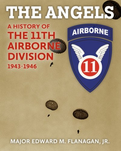 The Angels: A History of the 11th Airborne Division, (11th Airborne Division)