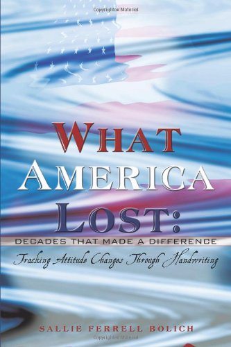 What America Lost: Decades That Made A Difference: Tracking Attitude Changes Through Handwriting - Lives That Made A Difference