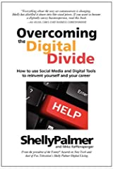 Overcoming the Digital Divide: How to Use Social Media and Digital Tools to Reinvent Yourself and Your Career Paperback