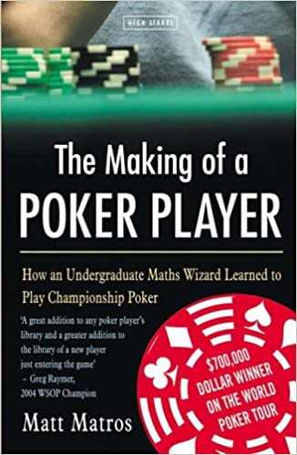 Book The Making Of A Poker Player: How an Undergraduate Maths Wizard Learned to Play Championship Poker